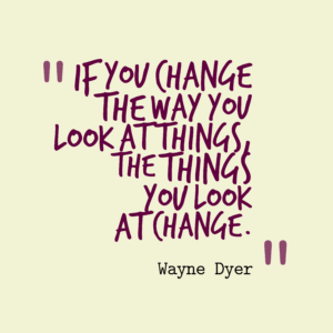 "A quote in a purple handwritten font on a light background says, ""If you change the way you look at things, the things you look at change."" -Wayne Dyer"